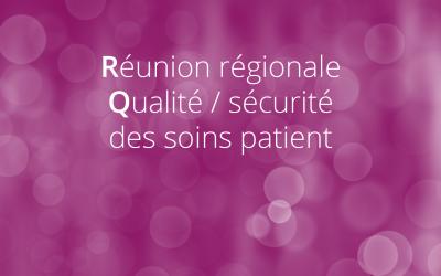 Retour sur la réunion régionale Qualité / Sécurité des soins patients